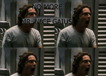 NO MORE MR. NICE GAIUS!
