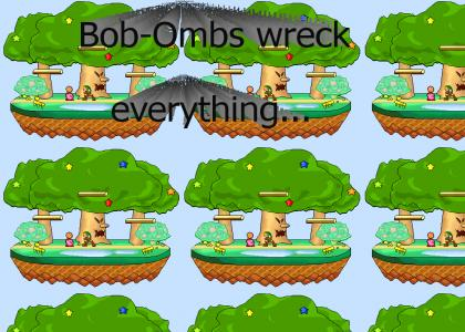 Bob-Ombs wreck everything.