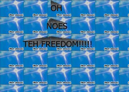OH NOES TEH FREEDOM!!!