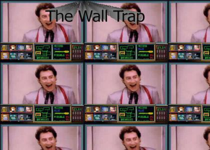 The Wall Trap, Ahhhhhhh!!!!!!