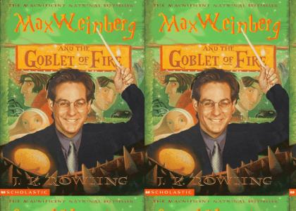 max weinberg and the goblet of fire