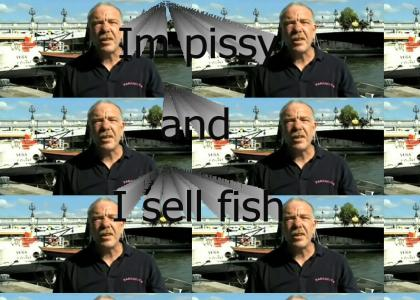 I'm pissy and I sell fish