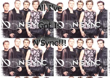All I've Got is N'Sync.