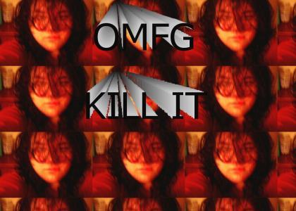 OMFG, KILL IT