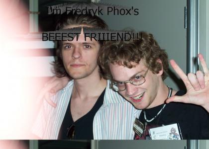 I'm Fredryk Phox's BEST FRIEND