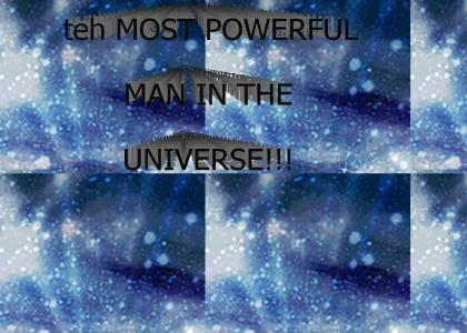 teh MOST POWERFUL MAN IN THE UNIVERSE!!!