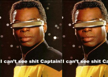 Geordi LaForge can't see s*it!