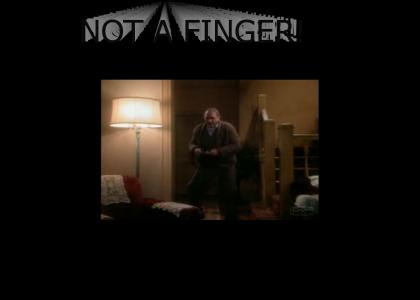 Not a finger!