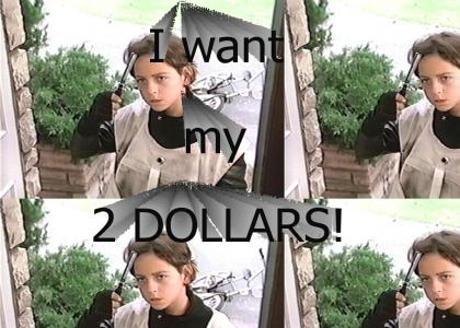 I want my 2 dollars!