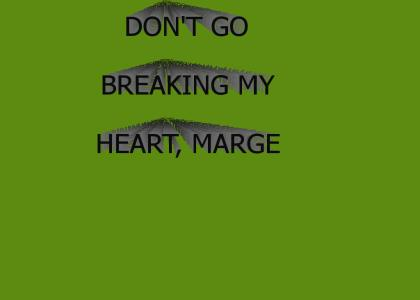 Don't go breaking my heart, Marge