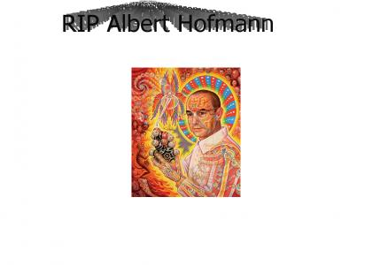 RIP Albert Hofmann January 11 1906 - April 29 2008