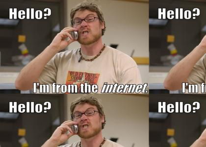Hello, I'm from the Internet