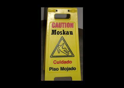 CAUTION!! MOSKAU!!