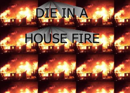 Die in a house fire.