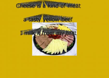 Cheese is a kind of meat.