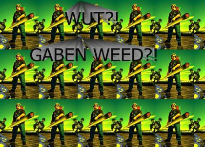 WUT? GABEN WEED?