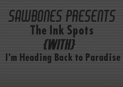 SAWBONES PRESENTS: I'm Heading Back to Paradise - The Ink Spots