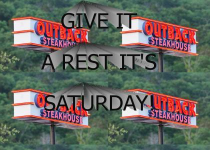 Give it a rest, its Saturday