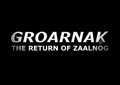 GROARNAK: The Return of Zaalnog