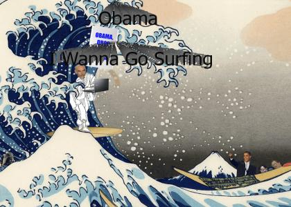 Obama, I Wanna Go Surfing