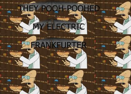 They pooh-poohed my electric frankfurter