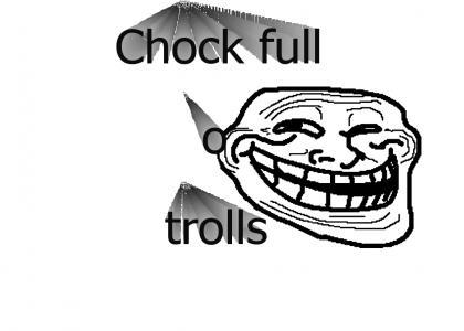 Chockfullotrolls