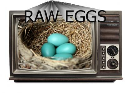 raw eggs: The Show