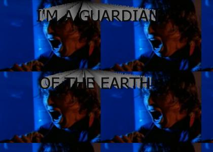 I'm a guardian of the Earth!