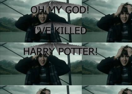 Oh my God! I've killed Harry Potter!
