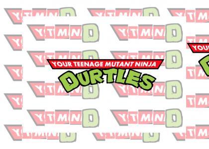 Your Teenage Mutant Ninja Durdles