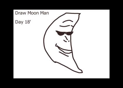Draw Moon Man Day 18 (its still before 12 midnight in usa California)