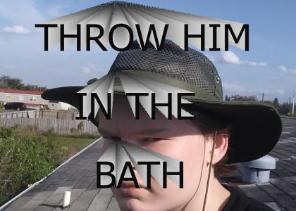 throw him in the bath