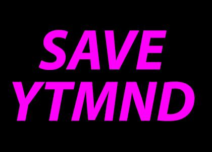URGENT: SAVE YTMND.