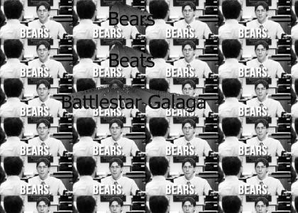 Bears\Beats\Battlestar Galactica