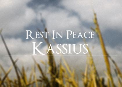 R.I.P. Kassius