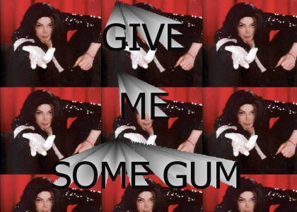 Michael Jackson wants gum.
