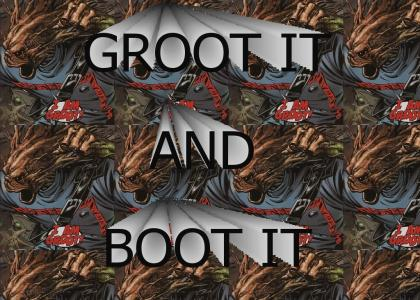 Groot it and Boot it