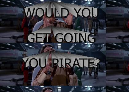 Would You Get Going, You Pirate?