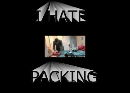I HATE PACKING