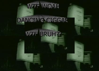 BRUH DANCE CIGARR???