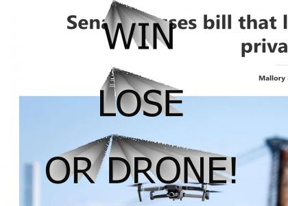 Win, Lose or Drone is finally real