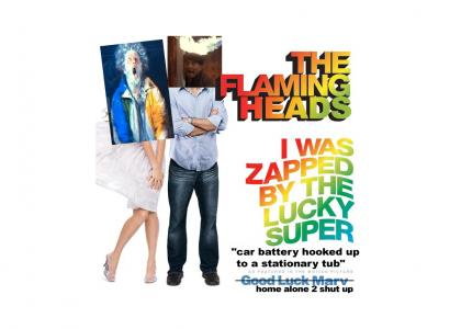 The Flaming Heads - I Was Zapped By The Lucky Super Car Battery Hooked Up To A Stationary Tub