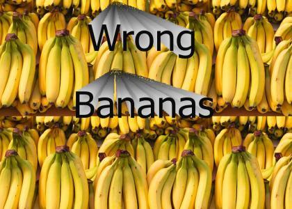 Wrong bananas