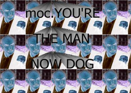 moc.YOU'RE THE MAN NOW DOG