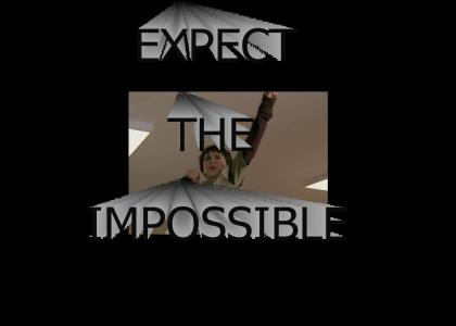 EXPECT THE IMPOSSIBLE
