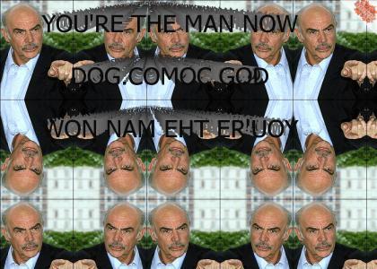 You're the man now dog!god won nam eht er'uoY - DNMTY