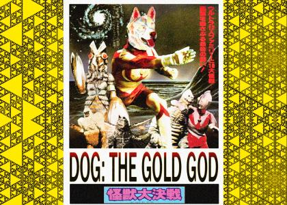 DOG: THE GOLD GOD