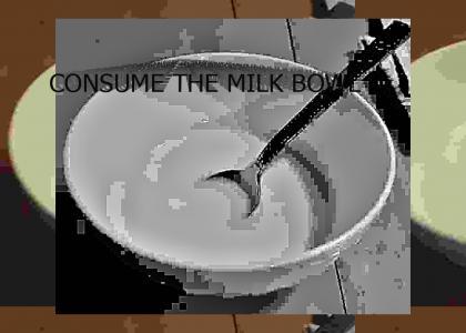 CONSUME THE MILK BOWL
