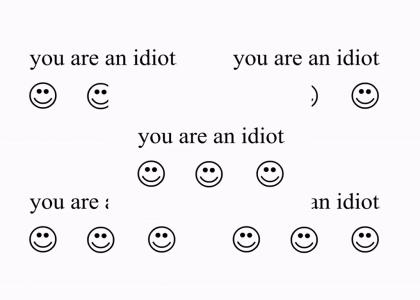 you are an idiot!