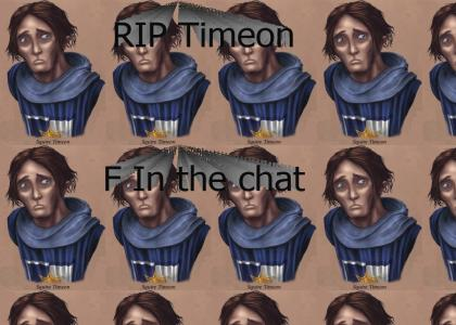 RIP Timeon